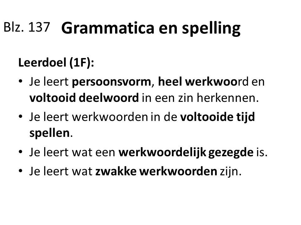 Blz. 137 Leerdoel (1F): Je leert persoonsvorm, heel werkwoord en voltooid deelwoord in een zin herkennen. Je leert werkwoorden in de voltooide tijd sp