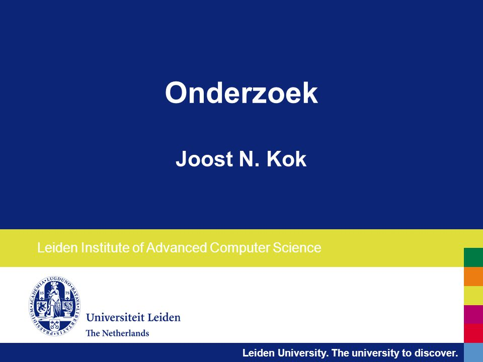 Leiden University. The university to discover. Onderzoek Joost N. Kok Leiden Institute of Advanced Computer Science