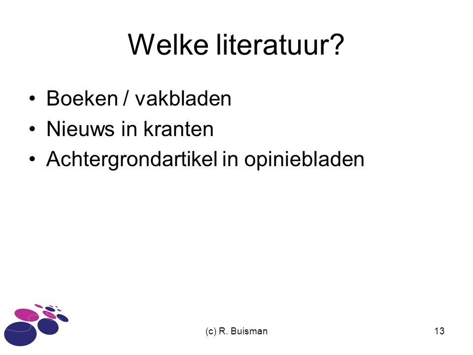 (c) R. Buisman13 Welke literatuur? Boeken / vakbladen Nieuws in kranten Achtergrondartikel in opiniebladen