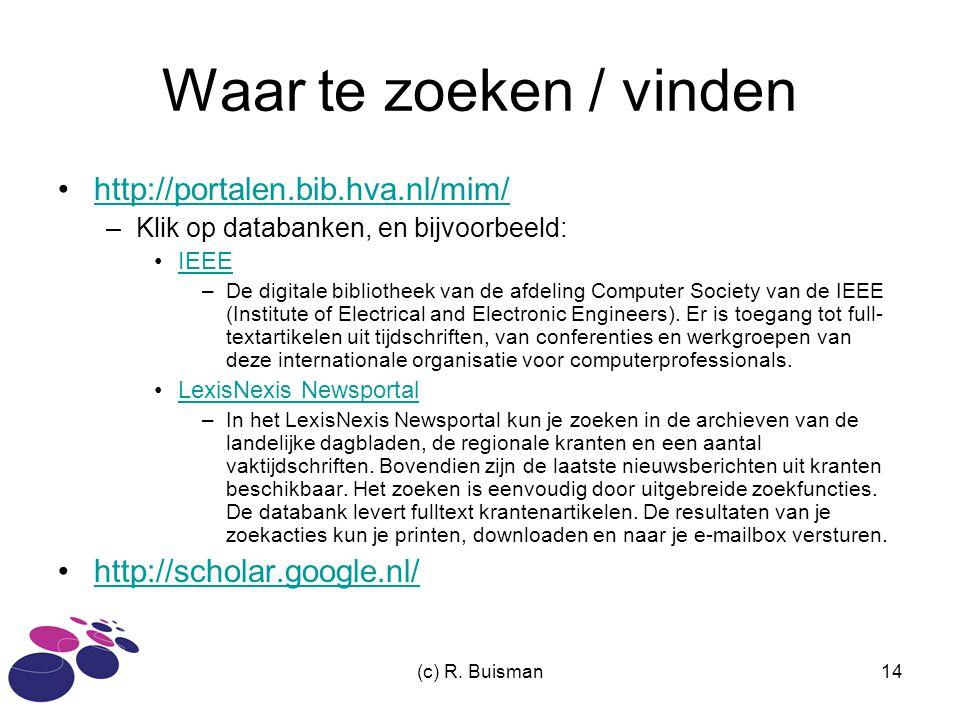 (c) R. Buisman14 Waar te zoeken / vinden http://portalen.bib.hva.nl/mim/ –Klik op databanken, en bijvoorbeeld: IEEE –De digitale bibliotheek van de af