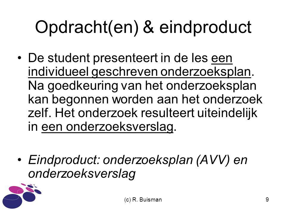 (c) R. Buisman9 Opdracht(en) & eindproduct De student presenteert in de les een individueel geschreven onderzoeksplan. Na goedkeuring van het onderzoe