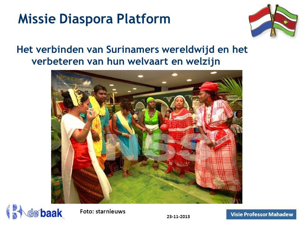 Missie Diaspora Platform Het verbinden van Surinamers wereldwijd en het verbeteren van hun welvaart en welzijn Foto: starnieuws Visie Professor Mahadew 23-11-2013