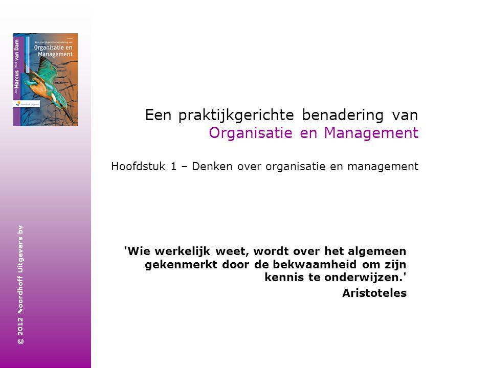 © 2012 Noordhoff Uitgevers bv Een praktijkgerichte benadering van Organisatie en Management Hoofdstuk 1 – Denken over organisatie en management 'Wie w