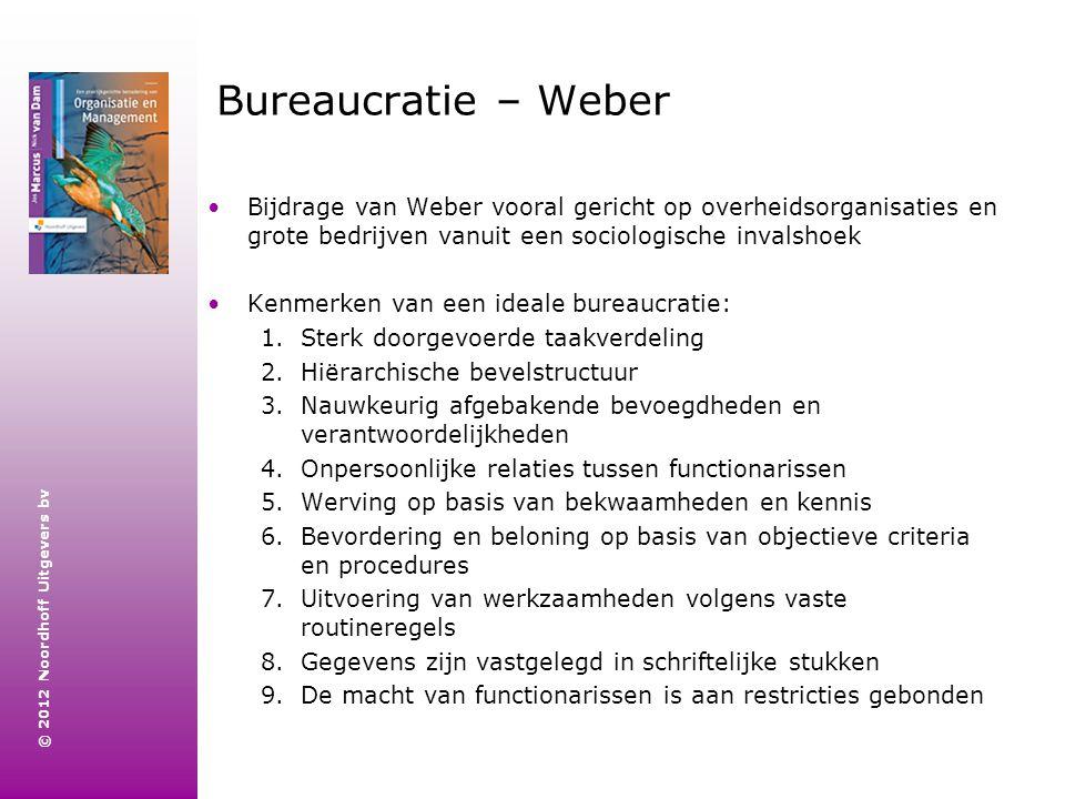 © 2012 Noordhoff Uitgevers bv Bureaucratie – Weber Bijdrage van Weber vooral gericht op overheidsorganisaties en grote bedrijven vanuit een sociologis