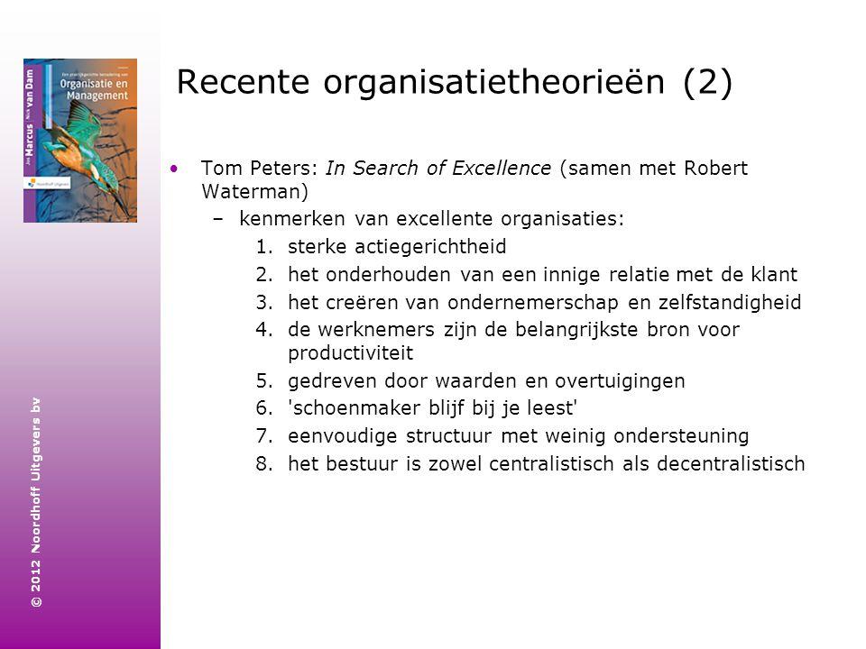 © 2012 Noordhoff Uitgevers bv Recente organisatietheorieën (2) Tom Peters: In Search of Excellence (samen met Robert Waterman) –kenmerken van excellen