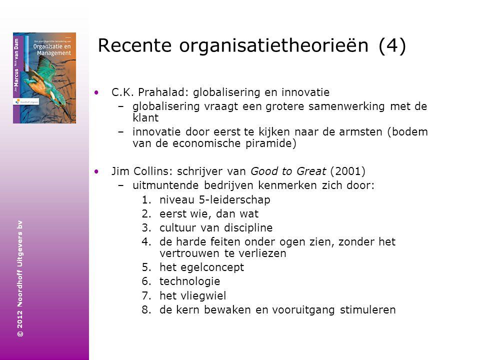 © 2012 Noordhoff Uitgevers bv Recente organisatietheorieën (4) C.K. Prahalad: globalisering en innovatie –globalisering vraagt een grotere samenwerkin