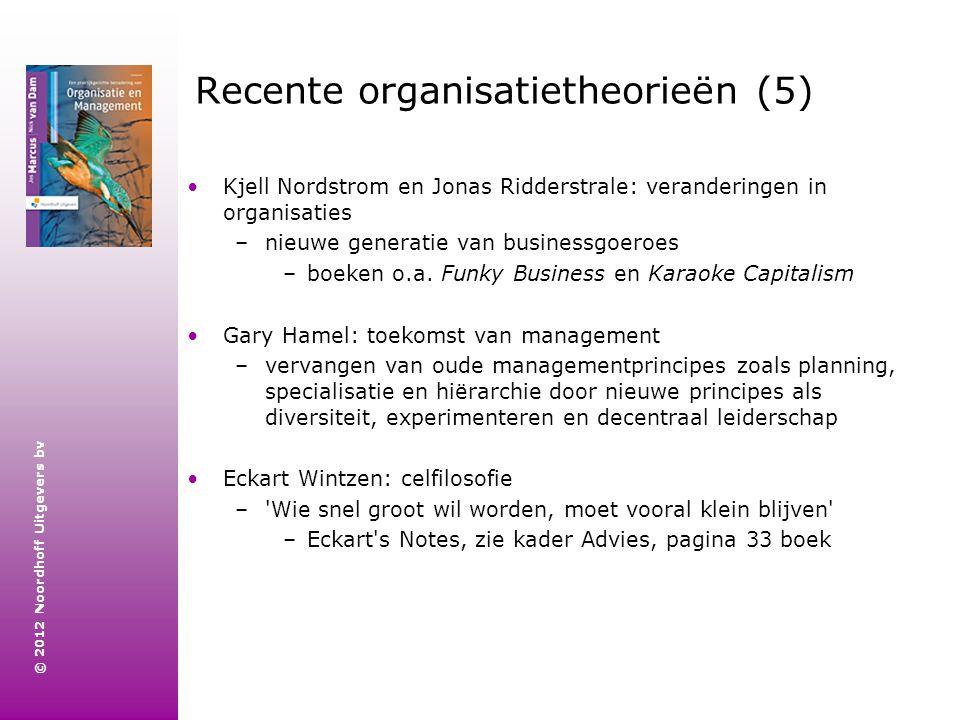 © 2012 Noordhoff Uitgevers bv Recente organisatietheorieën (5) Kjell Nordstrom en Jonas Ridderstrale: veranderingen in organisaties –nieuwe generatie