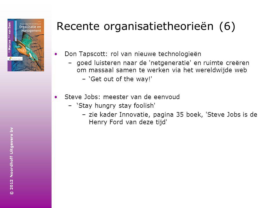 © 2012 Noordhoff Uitgevers bv Recente organisatietheorieën (6) Don Tapscott: rol van nieuwe technologieën –goed luisteren naar de 'netgeneratie' en ru