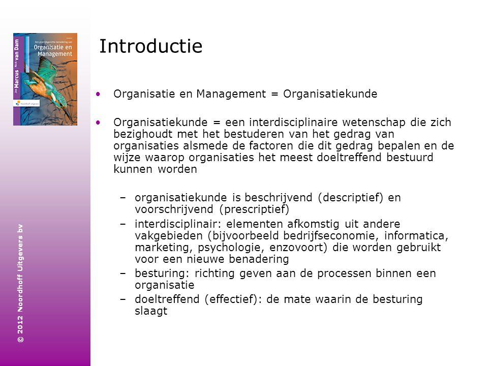 © 2012 Noordhoff Uitgevers bv Introductie Organisatie en Management = Organisatiekunde Organisatiekunde = een interdisciplinaire wetenschap die zich b