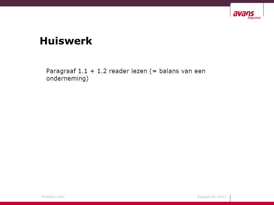 Module code: August 29, 2011 Huiswerk Paragraaf 1.1 + 1.2 reader lezen (= balans van een onderneming)