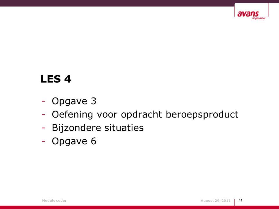 Module code: August 29, 2011 11 LES 4 -Opgave 3 -Oefening voor opdracht beroepsproduct -Bijzondere situaties -Opgave 6