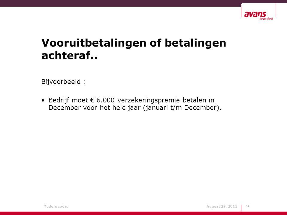 Module code: August 29, 2011 Vooruitbetalingen of betalingen achteraf.. Bijvoorbeeld : Bedrijf moet € 6.000 verzekeringspremie betalen in December voo