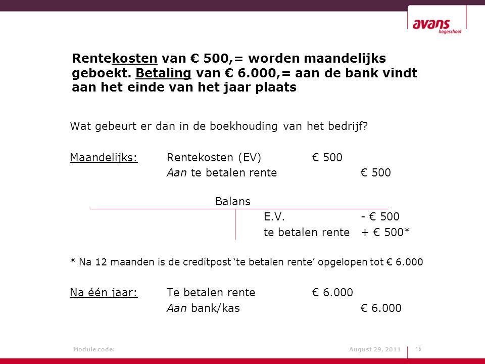 Module code: August 29, 2011 Rentekosten van € 500,= worden maandelijks geboekt. Betaling van € 6.000,= aan de bank vindt aan het einde van het jaar p