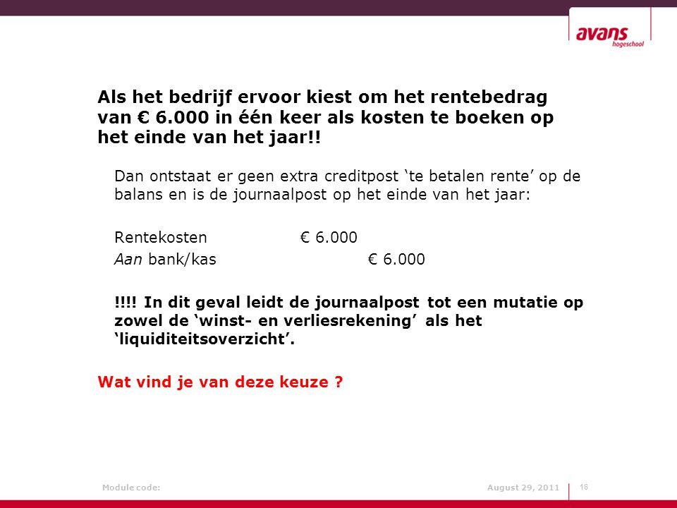 Module code: August 29, 2011 Als het bedrijf ervoor kiest om het rentebedrag van € 6.000 in één keer als kosten te boeken op het einde van het jaar!!