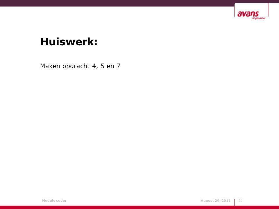 Module code: August 29, 2011 Huiswerk: Maken opdracht 4, 5 en 7 20