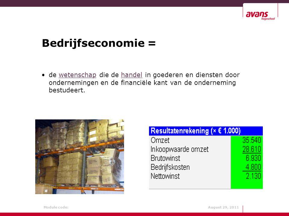 Module code: August 29, 2011 Bedrijfseconomie = de wetenschap die de handel in goederen en diensten door ondernemingen en de financiële kant van de on