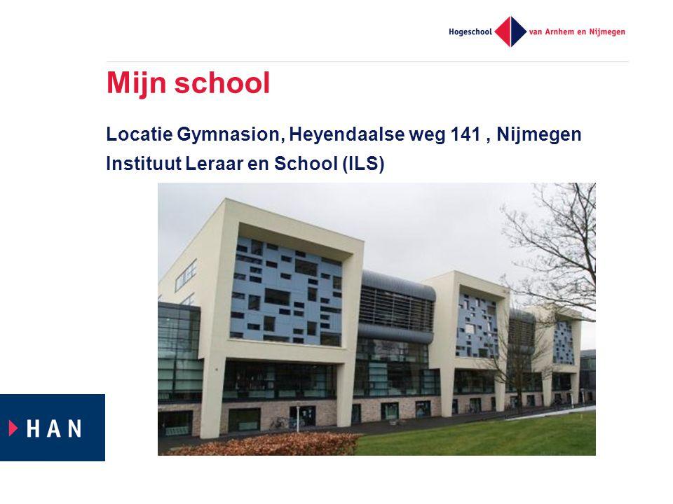 Mijn school Locatie Gymnasion, Heyendaalse weg 141, Nijmegen Instituut Leraar en School (ILS)
