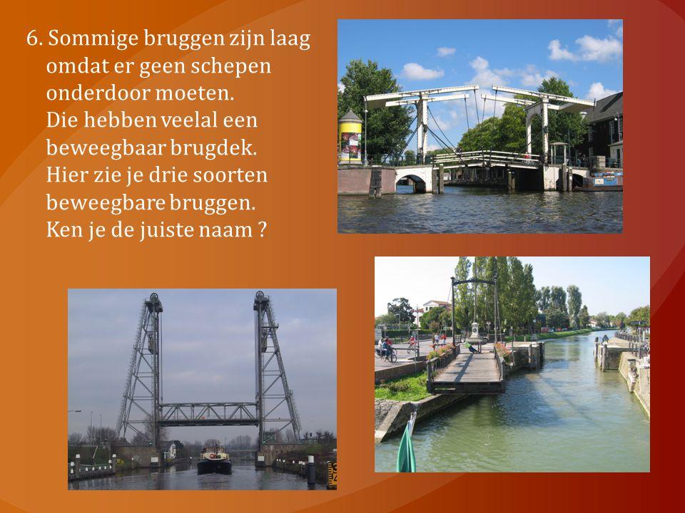 6. Sommige bruggen zijn laag omdat er geen schepen onderdoor moeten. Die hebben veelal een beweegbaar brugdek. Hier zie je drie soorten beweegbare bru