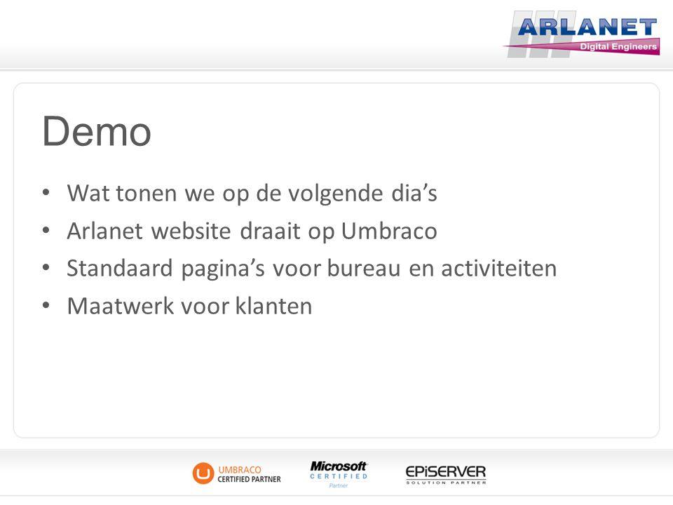 Demo Wat tonen we op de volgende dia's Arlanet website draait op Umbraco Standaard pagina's voor bureau en activiteiten Maatwerk voor klanten