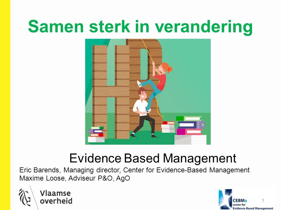 Samen sterk in verandering 1 Evidence Based Management Eric Barends, Managing director, Center for Evidence-Based Management Maxime Loose, Adviseur P&