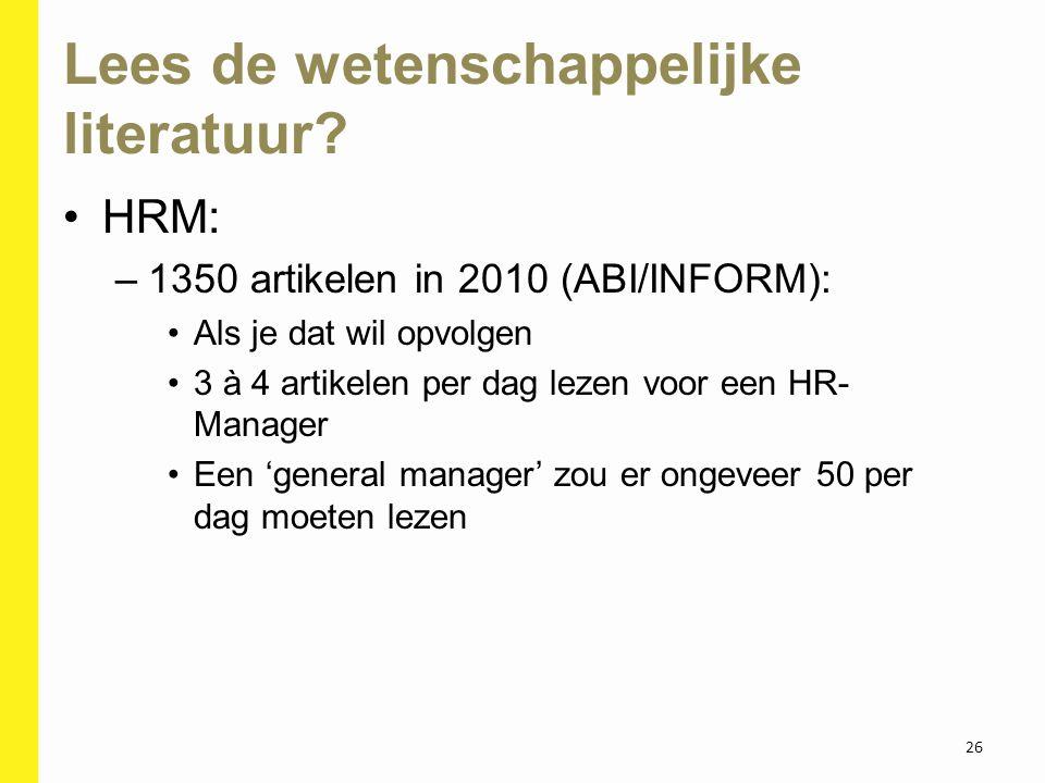 Lees de wetenschappelijke literatuur? HRM: –1350 artikelen in 2010 (ABI/INFORM): Als je dat wil opvolgen 3 à 4 artikelen per dag lezen voor een HR- Ma