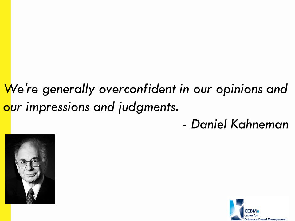We re generally overconfident in our opinions and our impressions and judgments. - Daniel Kahneman