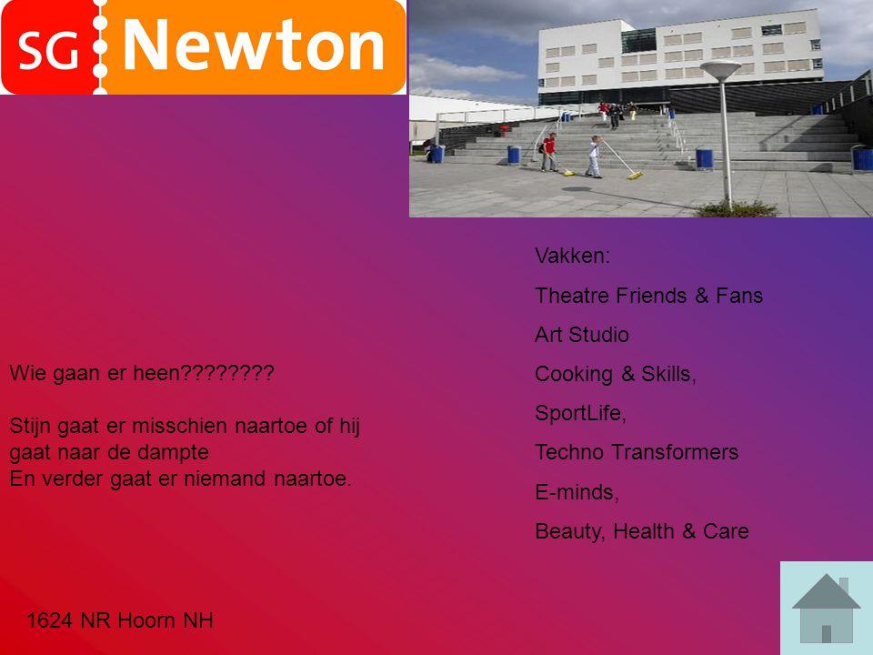 Vakken: Theatre Friends & Fans Art Studio Cooking & Skills, SportLife, Techno Transformers E-minds, Beauty, Health & Care 1624 NR Hoorn NH Wie gaan er