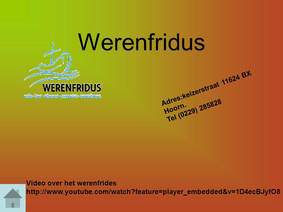 Werenfridus Adres:keizerstraat 11624 BX Hoorn. Tel (0229) 285828 Video over het werenfrides http://www.youtube.com/watch?feature=player_embedded&v=1D4