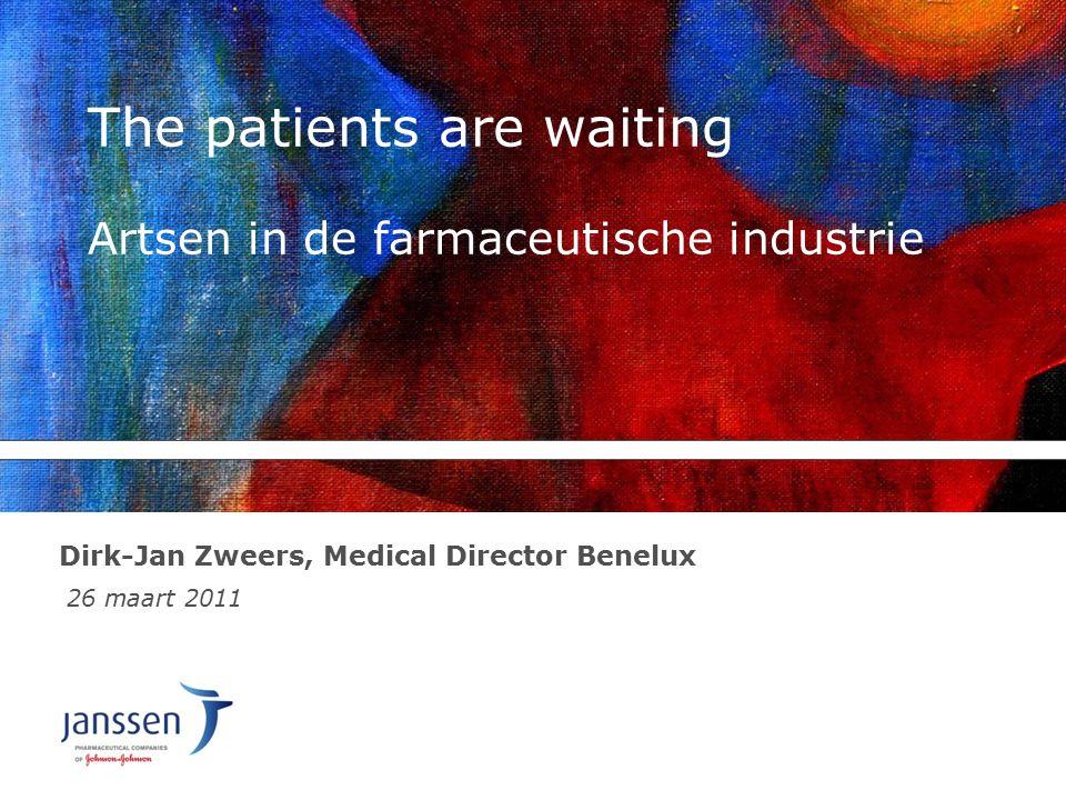 The patients are waiting Artsen in de farmaceutische industrie Dirk-Jan Zweers, Medical Director Benelux 26 maart 2011