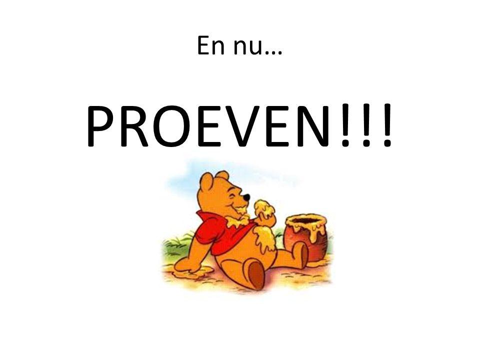 En nu… PROEVEN!!!