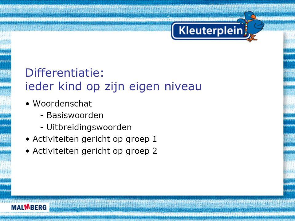 Differentiatie: ieder kind op zijn eigen niveau Woordenschat - Basiswoorden - Uitbreidingswoorden Activiteiten gericht op groep 1 Activiteiten gericht