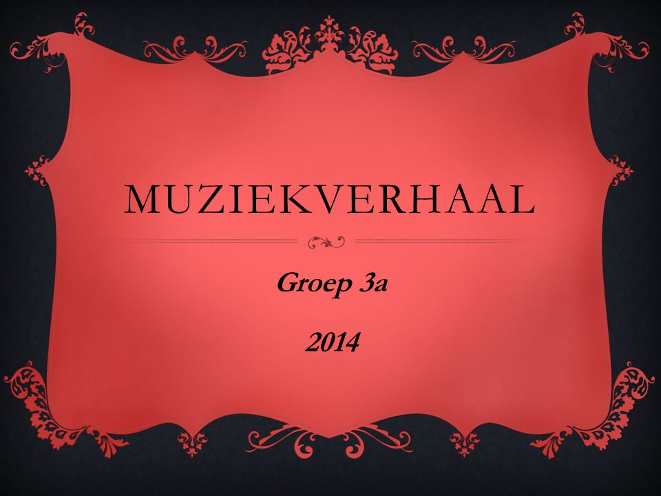 MUZIEKVERHAAL Groep 3a 2014