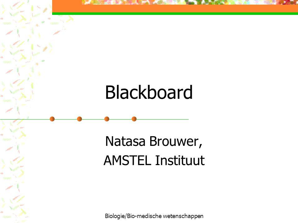 Biologie/Bio-medische wetenschappen Blackboard Natasa Brouwer, AMSTEL Instituut