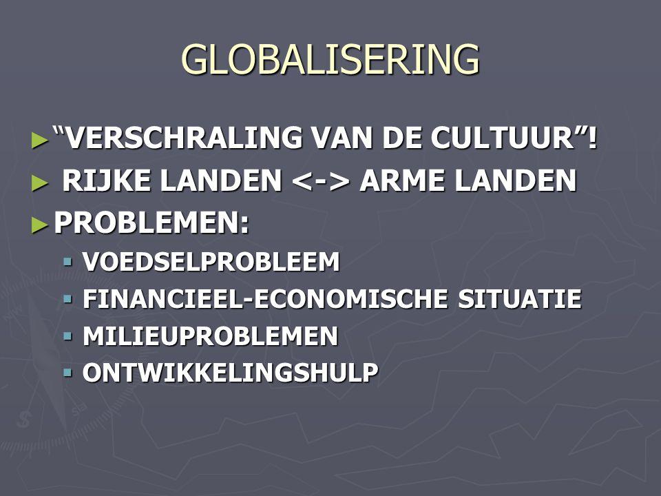 GLOBALISERING ► VERSCHRALING VAN DE CULTUUR .
