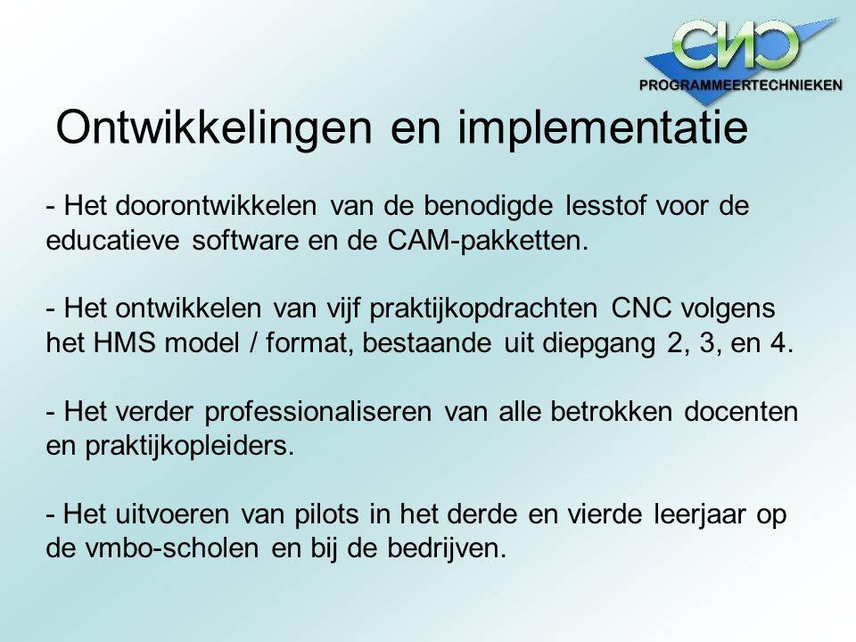 Ontwikkelingen en implementatie - Het doorontwikkelen van de benodigde lesstof voor de educatieve software en de CAM-pakketten. - Het ontwikkelen van