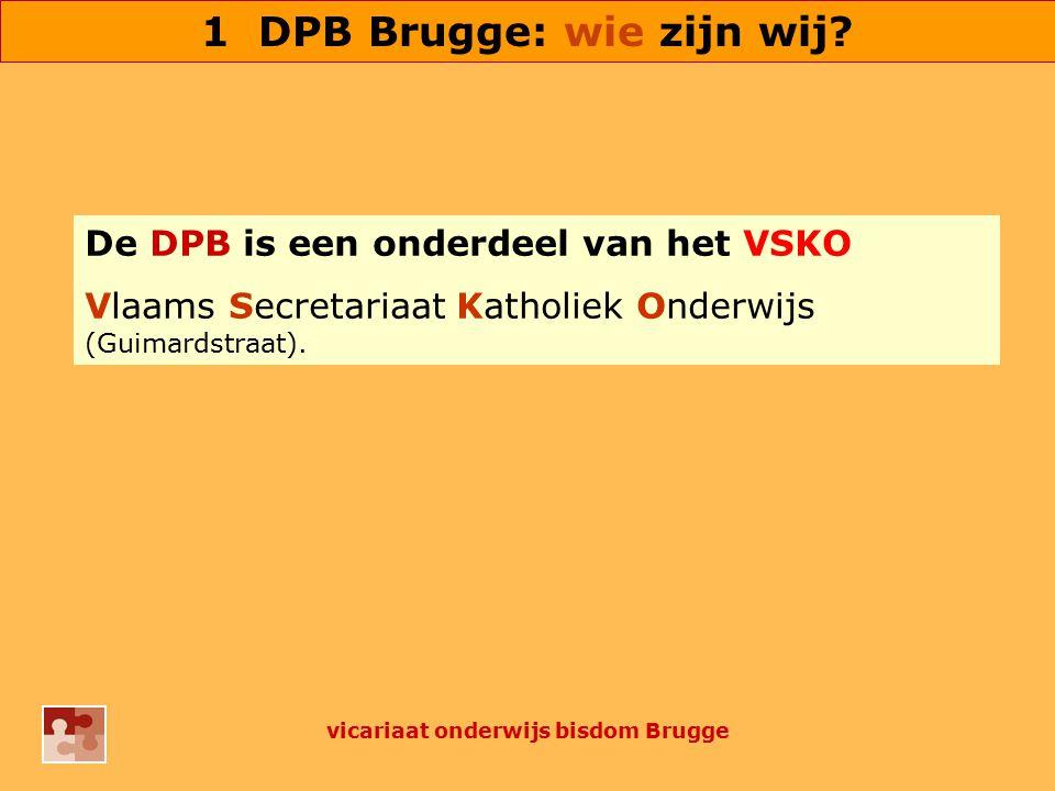 1 DPB Brugge: wie zijn wij? De DPB is een onderdeel van het VSKO Vlaams Secretariaat Katholiek Onderwijs (Guimardstraat). vicariaat onderwijs bisdom B