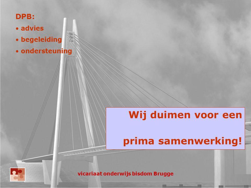 Wij duimen voor een prima samenwerking! DPB: advies begeleiding ondersteuning vicariaat onderwijs bisdom Brugge