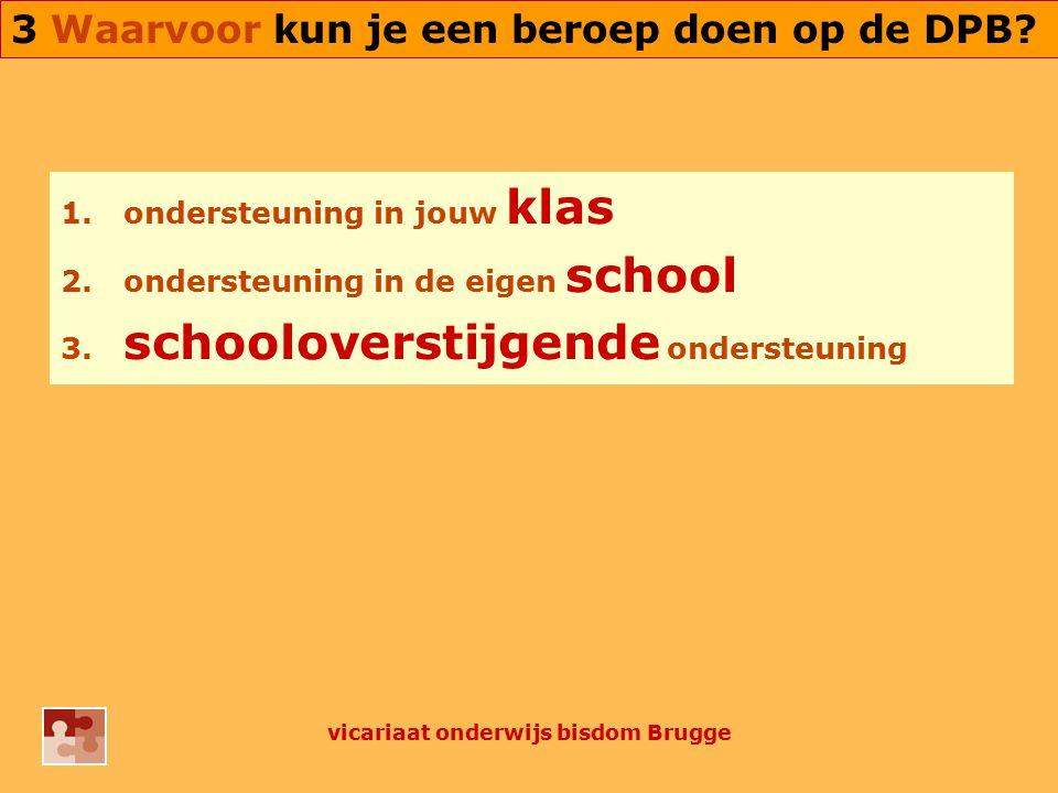 1. ondersteuning in jouw klas 2. ondersteuning in de eigen school 3. schooloverstijgende ondersteuning vicariaat onderwijs bisdom Brugge 3 Waarvoor ku
