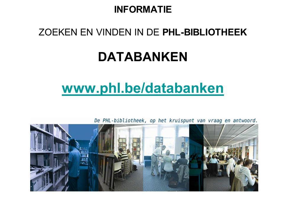 INFORMATIE ZOEKEN EN VINDEN IN DE PHL-BIBLIOTHEEK DATABANKEN www.phl.be/databanken www.phl.be/databanken