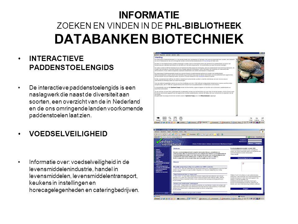 INFORMATIE ZOEKEN EN VINDEN IN DE PHL-BIBLIOTHEEK DATABANKEN BIOTECHNIEK INTERACTIEVE PADDENSTOELENGIDS De interactieve paddenstoelengids is een naslagwerk die naast de diversiteit aan soorten, een overzicht van de in Nederland en de ons omringende landen voorkomende paddenstoelen laat zien.