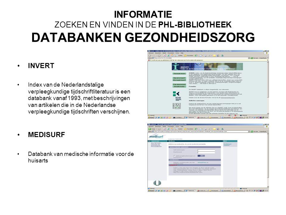 INFORMATIE ZOEKEN EN VINDEN IN DE PHL-BIBLIOTHEEK DATABANKEN GEZONDHEIDSZORG INVERT Index van de Nederlandstalige verpleegkundige tijdschriftliteratuur is een databank vanaf 1993, met beschrijvingen van artikelen die in de Nederlandse verpleegkundige tijdschriften verschijnen.