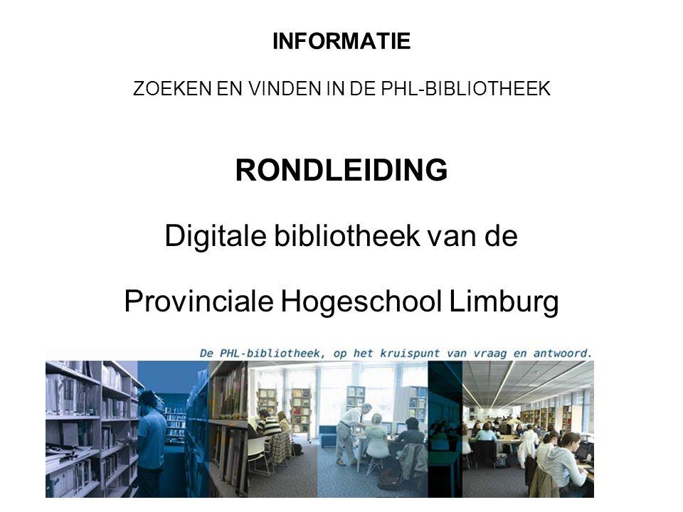 INFORMATIE ZOEKEN EN VINDEN IN DE PHL-BIBLIOTHEEK RONDLEIDING Digitale bibliotheek van de Provinciale Hogeschool Limburg