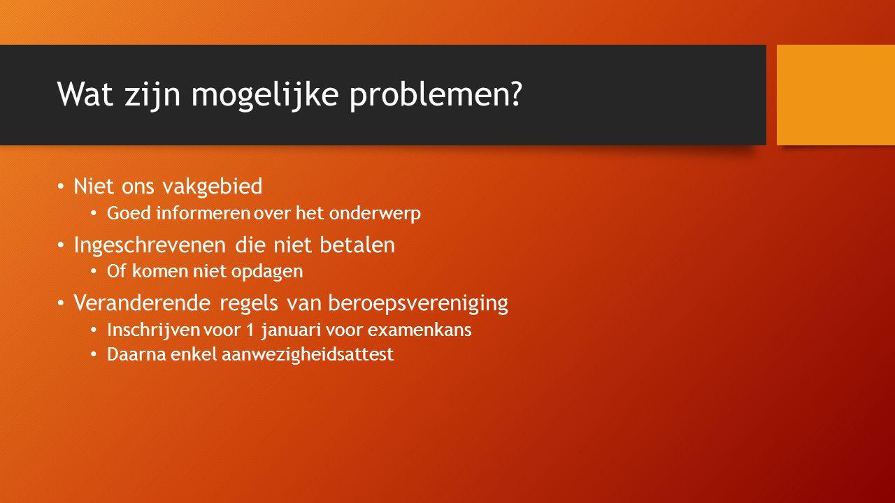 Wat zijn mogelijke problemen? Niet ons vakgebied Goed informeren over het onderwerp Ingeschrevenen die niet betalen Of komen niet opdagen Veranderende