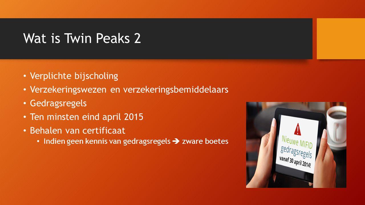 Wat is Twin Peaks 2 Verplichte bijscholing Verzekeringswezen en verzekeringsbemiddelaars Gedragsregels Ten minsten eind april 2015 Behalen van certifi