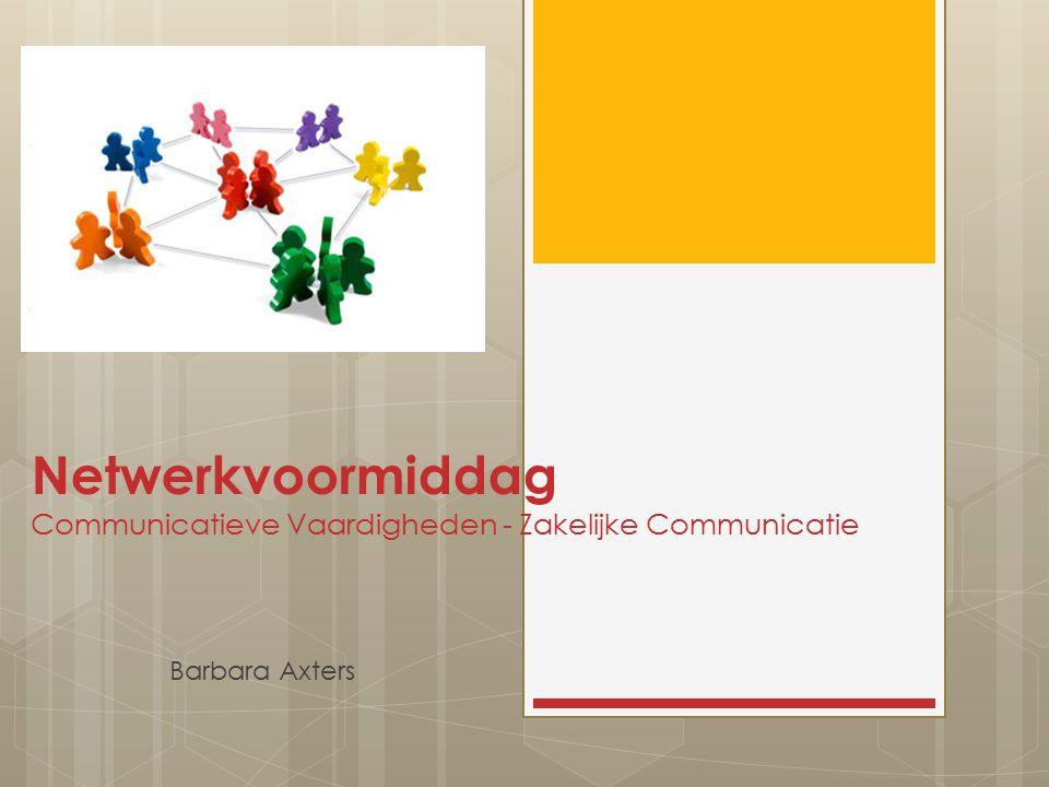 Netwerkvoormiddag Communicatieve Vaardigheden - Zakelijke Communicatie Barbara Axters