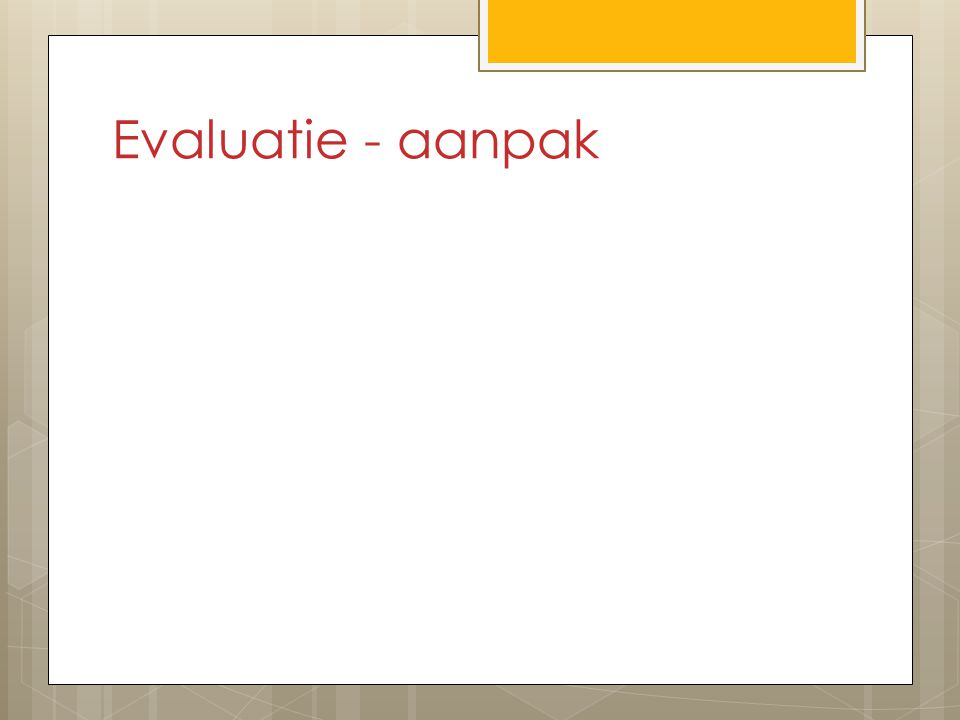 Evaluatie - aanpak