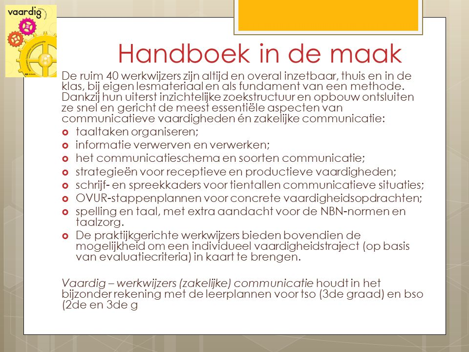 Handboek in de maak De ruim 40 werkwijzers zijn altijd en overal inzetbaar, thuis en in de klas, bij eigen lesmateriaal en als fundament van een metho