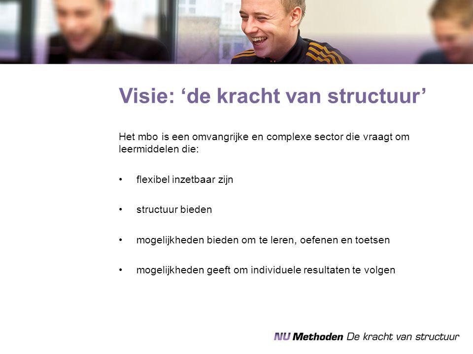 Visie: 'de kracht van structuur' Het mbo is een omvangrijke en complexe sector die vraagt om leermiddelen die: flexibel inzetbaar zijn structuur biede