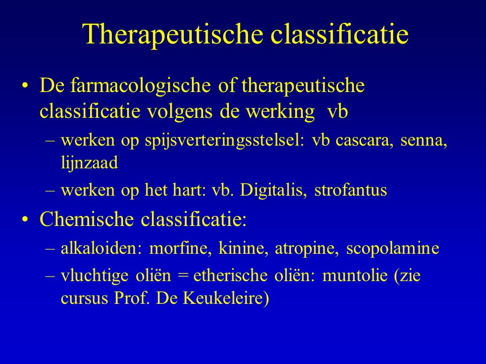 Therapeutische classificatie De farmacologische of therapeutische classificatie volgens de werking vb –werken op spijsverteringsstelsel: vb cascara, s