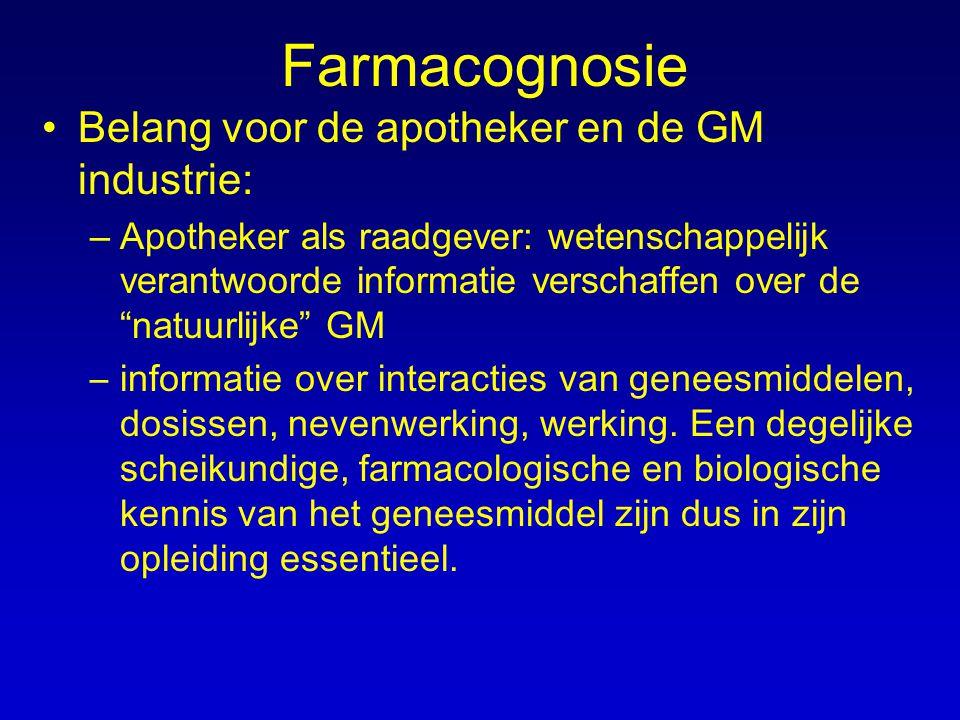 """Farmacognosie Belang voor de apotheker en de GM industrie: –Apotheker als raadgever: wetenschappelijk verantwoorde informatie verschaffen over de """"nat"""